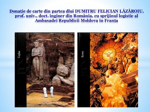 Donație de carte din partea dlui DUMITRU FELICIAN LĂZĂROIU, prof. univ., doct. inginer din România, cu sprijinul logistic ...