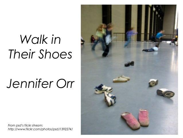 Walk inTheir ShoesJennifer OrrFrom psd's flickr stream:http://www.flickr.com/photos/psd/1392274/