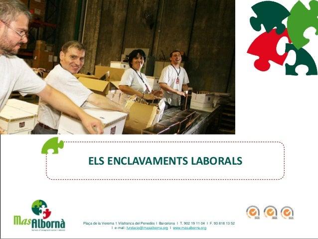 ELS ENCLAVAMENTS LABORALS Plaça de la Verema 1 Vilafranca del Penedès I Barcelona I T. 902 19 11 04 I F. 93 818 13 52 I e-...