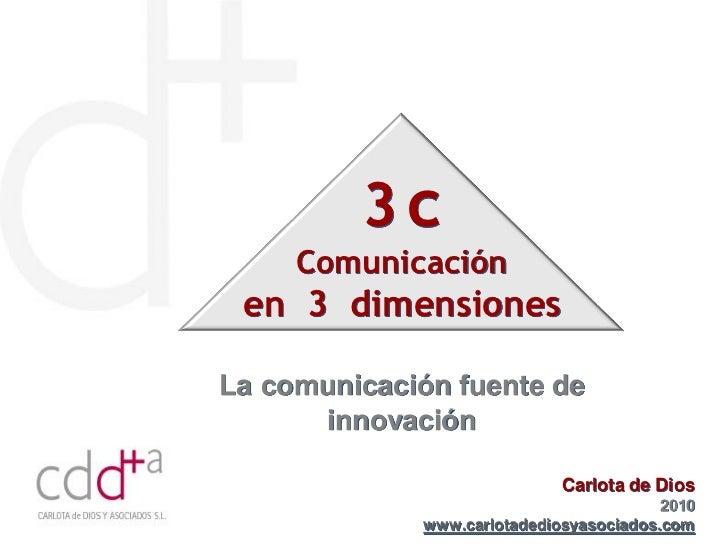 3c     Comunicación en 3 dimensionesLa comunicación fuente de      innovación                             Carlota de Dios ...
