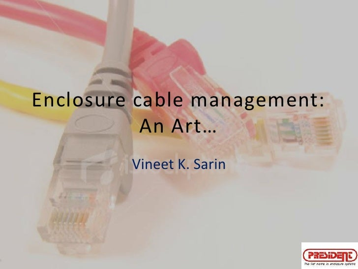 Enclosure cable management: An Art…<br />Vineet K. Sarin<br />