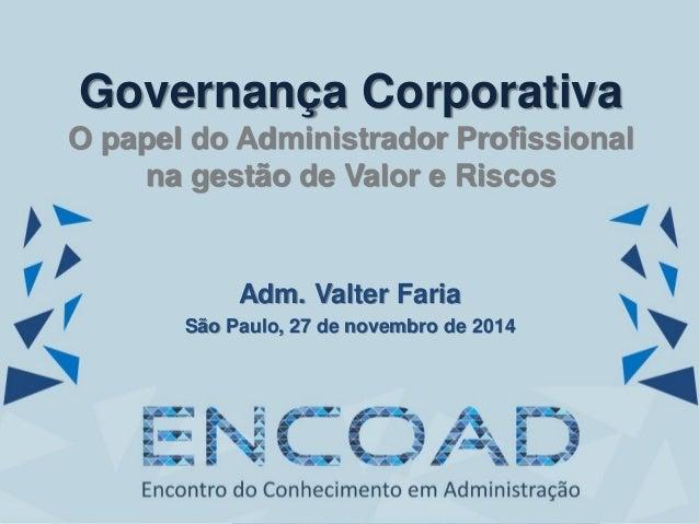 Adm. Valter Faria São Paulo, 27 de novembro de 2014 Governança Corporativa O papel do Administrador Profissional na gestão...