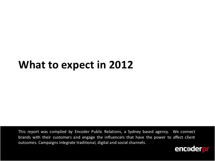 What to expect in 2012This report was compiled by Encoder Public Relations, a Sydney based agency. We connectbrands with t...