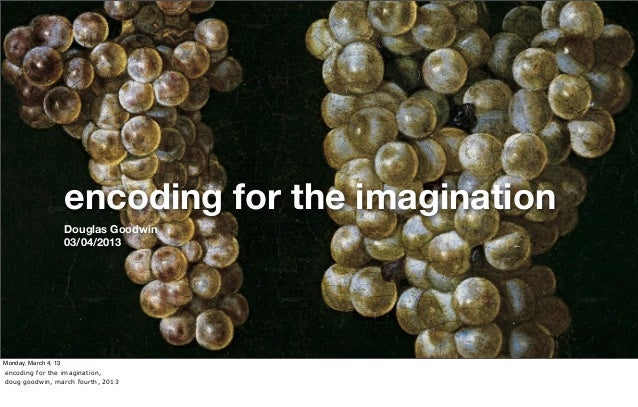 encoding for the imagination                      Douglas Goodwin                      03/04/2013Monday, March 4, 13encodi...