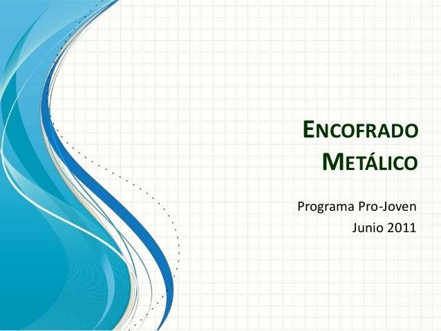 ENCOFRADOMETÁLICOPrograma Pro-JovenJunio 2011