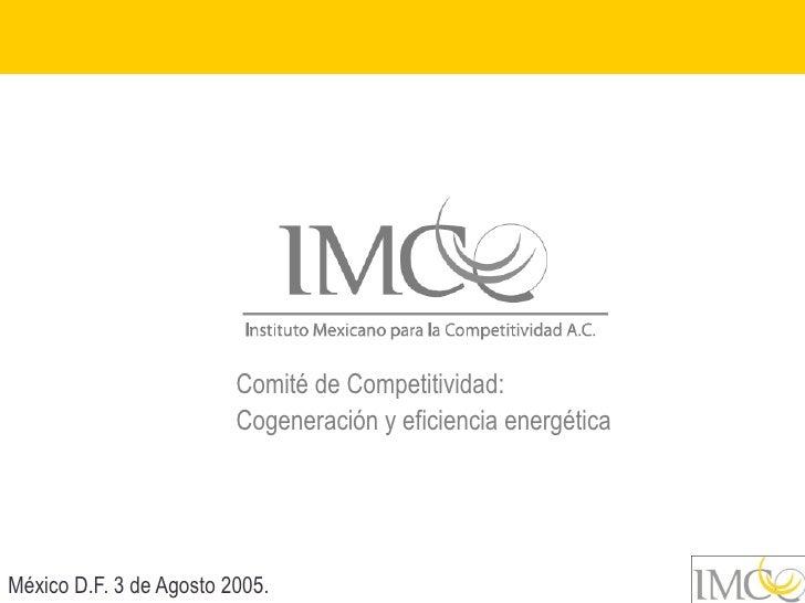 Comité de Competitividad:                          Cogeneración y eficiencia energética     México D.F. 3 de Agosto 2005.