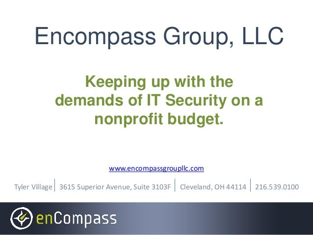 Encompass Group, LLC Keeping up with the demands of IT Security on a nonprofit budget. www.encompassgroupllc.com Tyler Vil...