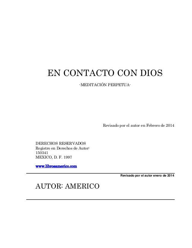 EN CONTACTO CON DIOS -MEDITACIÓN PERPETUA-  Revisado por el autor en Febrero de 2014  DERECHOS RESERVADOS Registro en Dere...