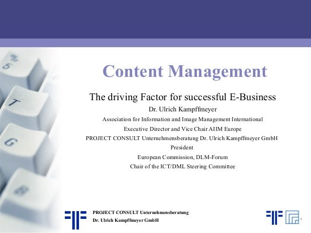 Content Management The driving Factor for successful E-Business Dr. Ulrich Kampffmeyer Association for Information and Ima...