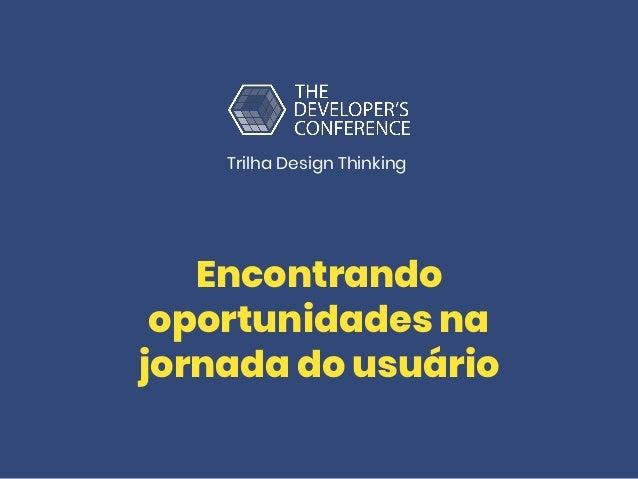 Encontrando oportunidades na jornada do usuário Trilha Design Thinking