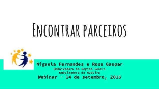 Encontrarparceiros Miguela Fernandes e Rosa Gaspar Embaixadora da Região Centro Embaixadora da Madeira Webinar - 14 de set...