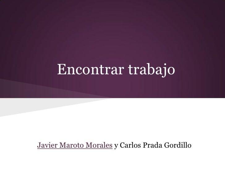 Encontrar trabajoJavier Maroto Morales y Carlos Prada Gordillo