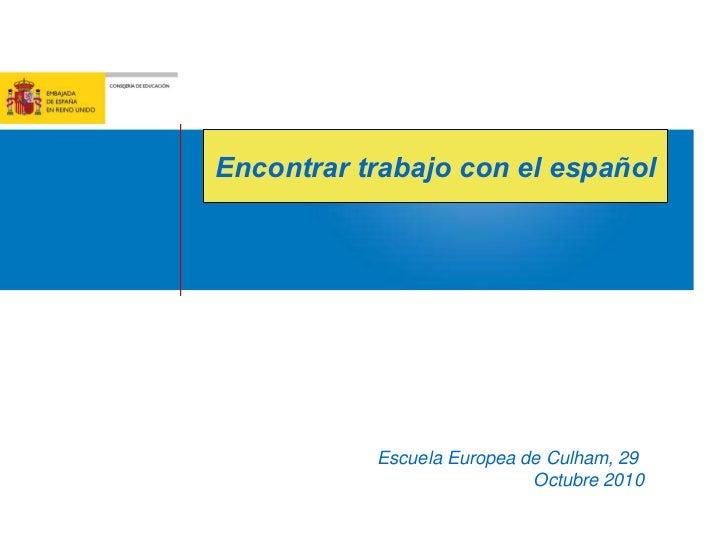 Escuela Europea de Culham, 29  Octubre 2010 Encontrar trabajo con el español