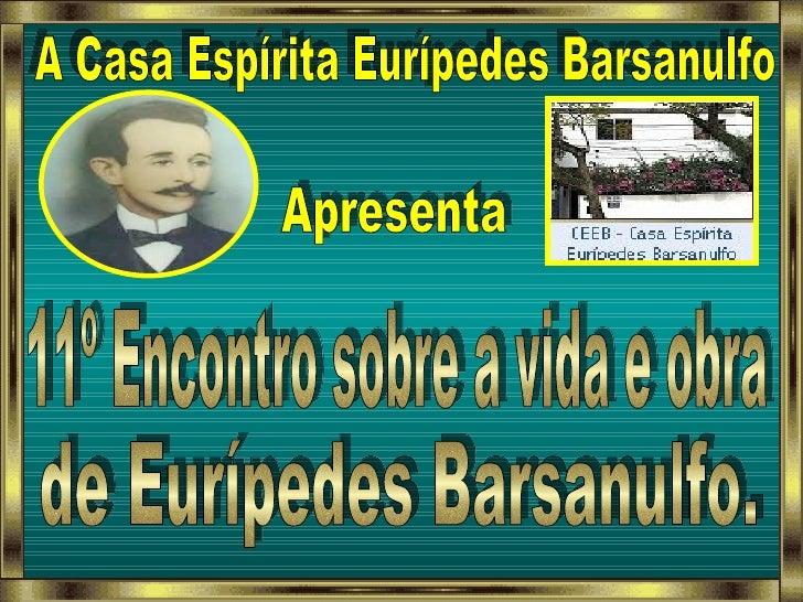 A Casa Espírita Eurípedes Barsanulfo Apresenta 11º Encontro sobre a vida e obra de Eurípedes Barsanulfo.