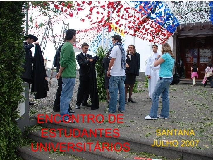 ENCONTRO DE ESTUDANTES UNIVERSITÁRIOS SANTANA JULHO 2007