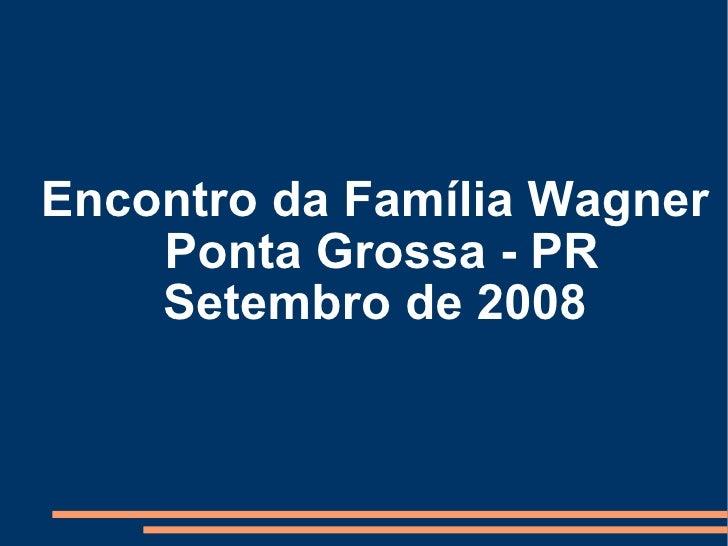 Encontro da Família Wagner Ponta Grossa - PR Setembro de 2008