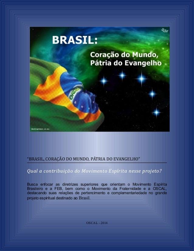 """""""BRASIL, CORAÇÃO DO MUNDO, PÁTRIA DO EVANGELHO"""" Qual a contribuição do Movimento Espírita nesse projeto? Busca enfocar as ..."""