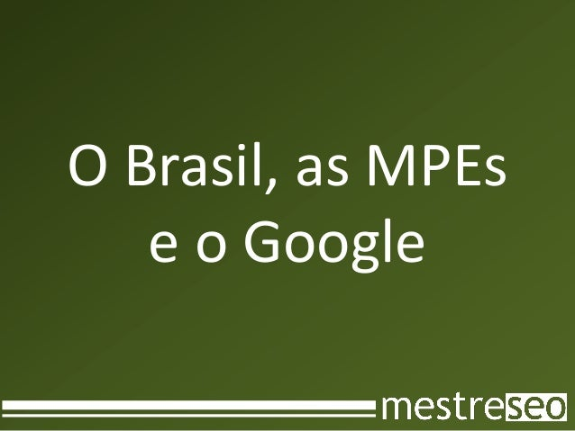 O Brasil, as MPEs   e o Google