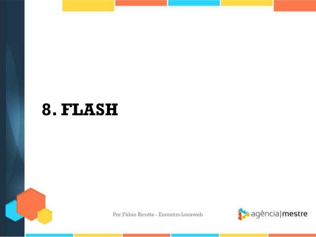 8. FLASHPor Fábio Ricotta - Encontro Locaweb