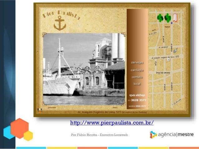 http://www.pierpaulista.com.br/Por Fábio Ricotta - Encontro Locaweb