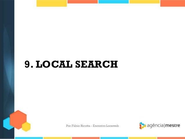 9. LOCAL SEARCHPor Fábio Ricotta - Encontro Locaweb