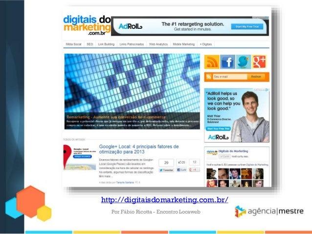 http://digitaisdomarketing.com.br/Por Fábio Ricotta - Encontro Locaweb