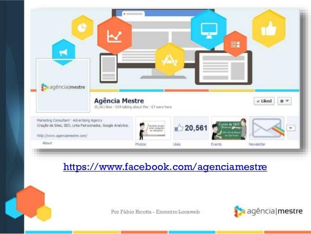 https://www.facebook.com/agenciamestrePor Fábio Ricotta - Encontro Locaweb