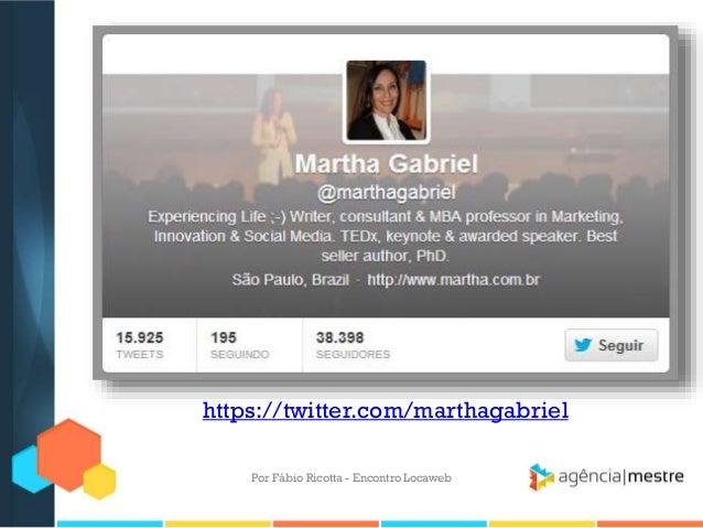 https://twitter.com/marthagabrielPor Fábio Ricotta - Encontro Locaweb