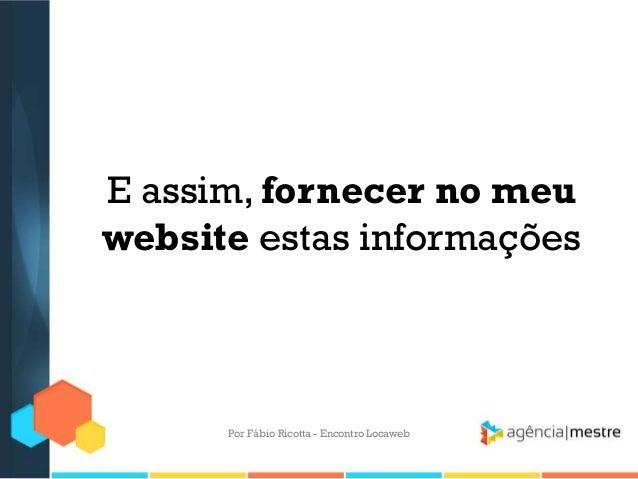 E assim, fornecer no meuwebsite estas informaçõesPor Fábio Ricotta - Encontro Locaweb