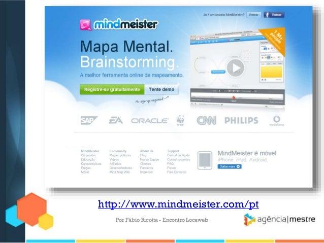 http://www.mindmeister.com/ptPor Fábio Ricotta - Encontro Locaweb