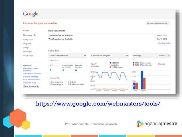 https://www.google.com/webmasters/tools/Por Fábio Ricotta - Encontro Locaweb