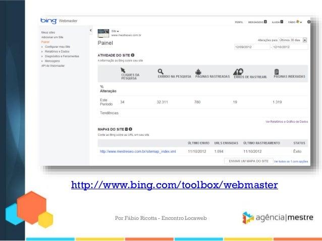http://www.bing.com/toolbox/webmasterPor Fábio Ricotta - Encontro Locaweb