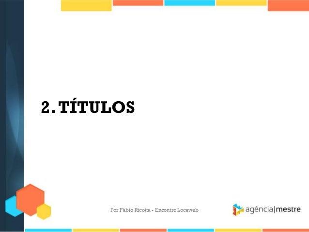 2.TÍTULOSPor Fábio Ricotta - Encontro Locaweb