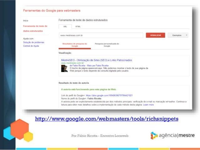 http://www.google.com/webmasters/tools/richsnippetsPor Fábio Ricotta - Encontro Locaweb