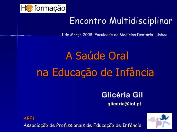 <ul><li>A Saúde Oral </li></ul><ul><li>na Educação de Infância   </li></ul>APEI  Associação de Profissionais de Educação d...