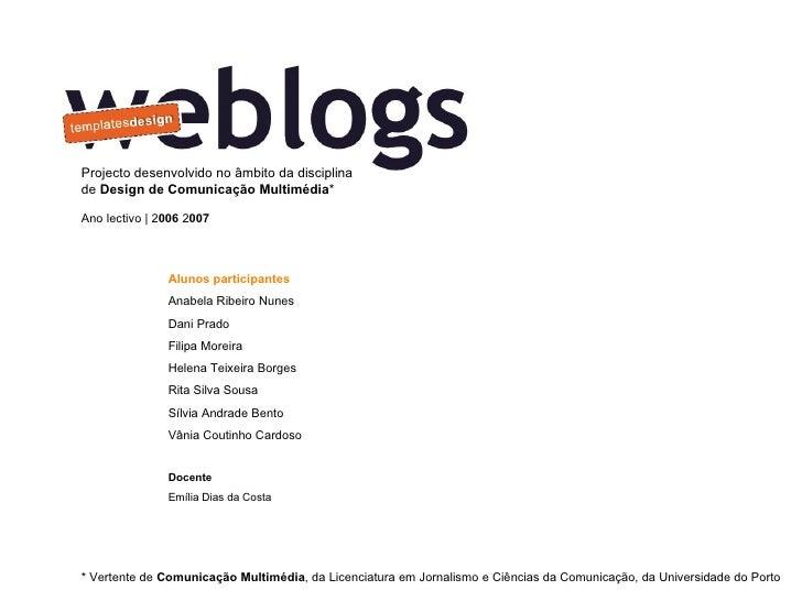 * Vertente de  Comunicação Multimédia , da Licenciatura em Jornalismo e Ciências da Comunicação, da Universidade do Porto ...