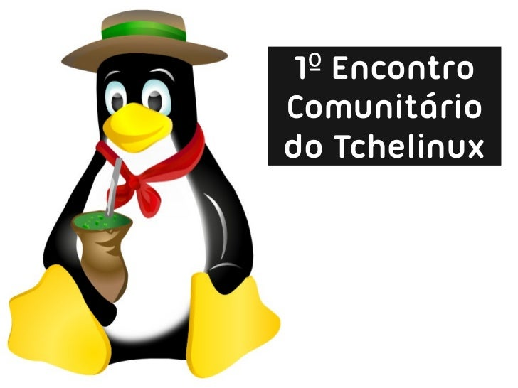 1º EncontroComunitáriodo Tchelinux
