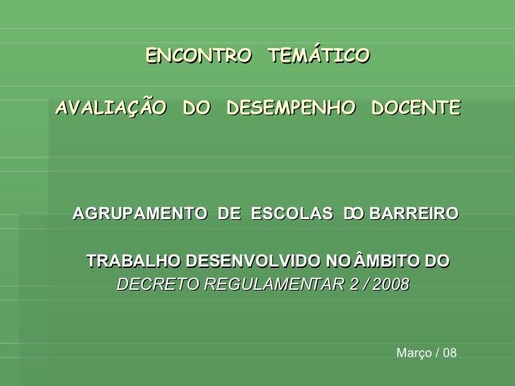 ENCONTRO  TEMÁTICO AVALIAÇÃO  DO  DESEMPENHO  DOCENTE AGRUPAMENTO  DE  ESCOLAS  DO BARREIRO TRABALHO DESENVOLVIDO NO ÂMBIT...