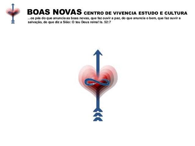BOAS NOVAS CENTRO DE VIVENCIA ESTUDO E CULTURA ...os pés do que anuncia as boas novas, que faz ouvir a paz, do que anuncia...