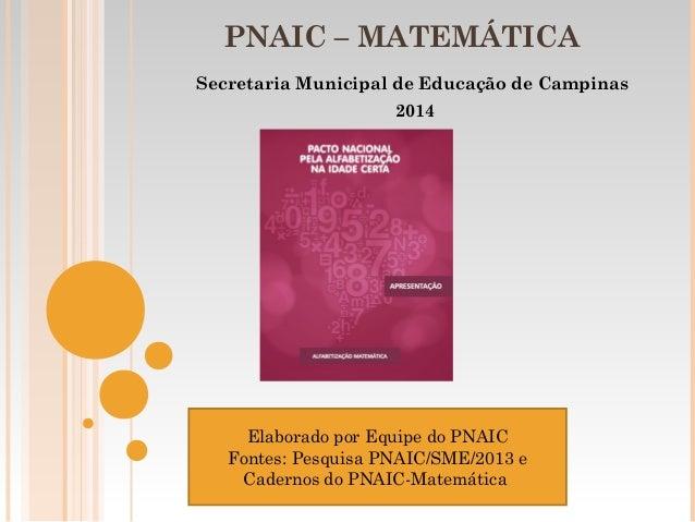 PNAIC – MATEMÁTICA  Secretaria Municipal de Educação de Campinas  2014  Elaborado por Equipe do PNAIC  Fontes: Pesquisa PN...