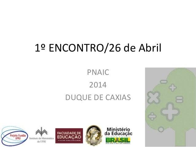 1º ENCONTRO/26 de Abril PNAIC 2014 DUQUE DE CAXIAS