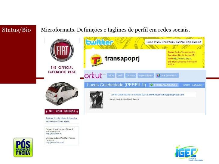 <ul><li>Status/Bio </li></ul>Microformats. Definições e taglines de perfil em redes sociais.