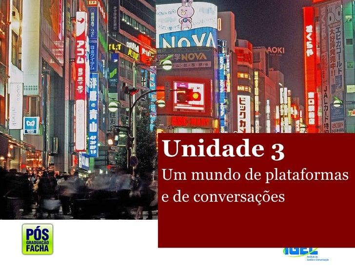 <ul><li>Unidade 3 </li></ul><ul><li>Um mundo de plataformas  </li></ul><ul><li>e de conversações </li></ul>