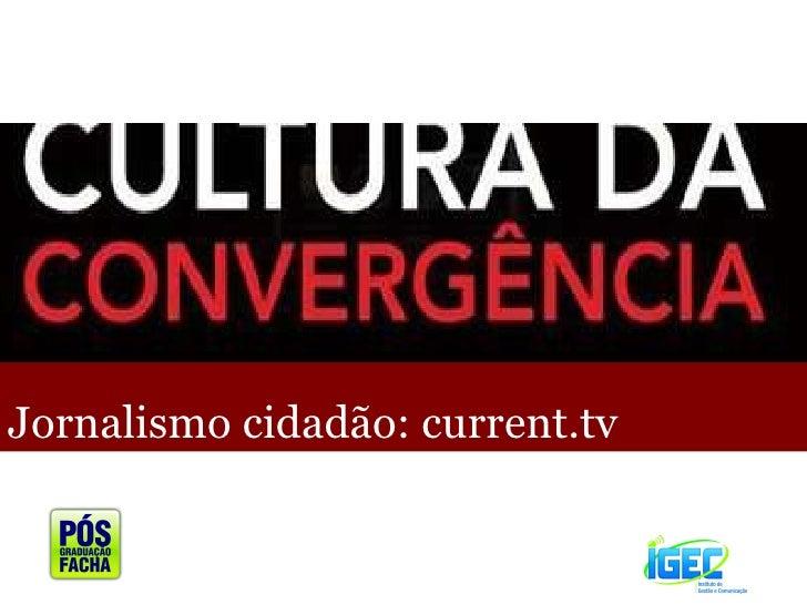 Jornalismo cidadão: current.tv