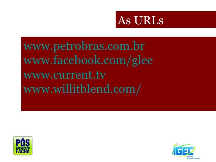 As URLs www.petrobras.com.br www.facebook.com/glee www.current.tv www.willitblend.com/