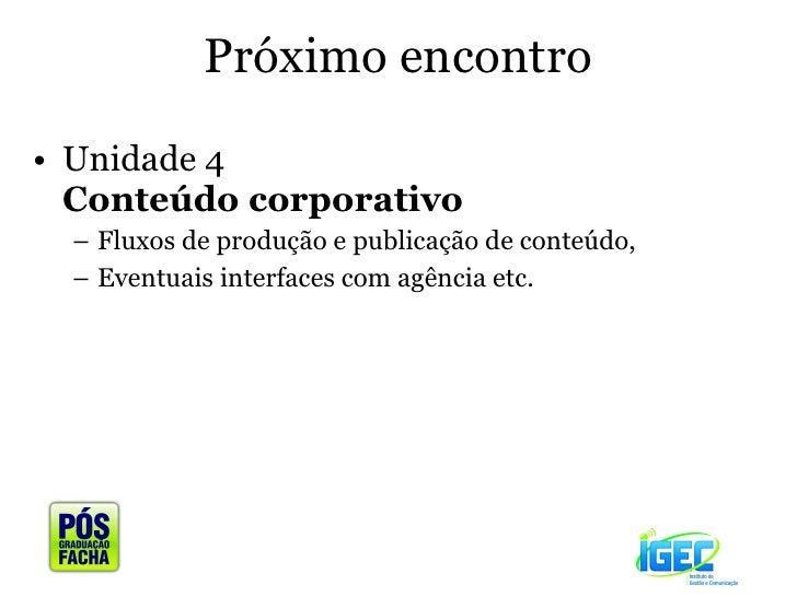Próximo encontro <ul><li>Unidade 4  Conteúdo corporativo  </li></ul><ul><ul><li>Fluxos de produção e publicação de conteúd...