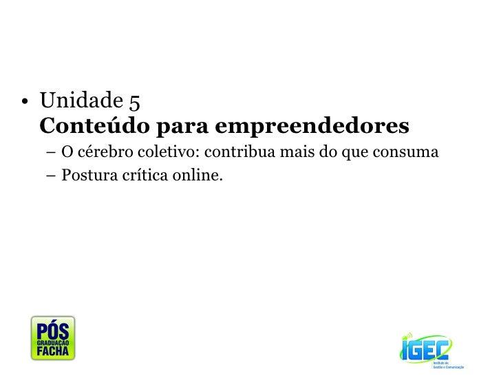 <ul><li>Unidade 5  Conteúdo para empreendedores  </li></ul><ul><ul><li>O cérebro coletivo: contribua mais do que consuma <...