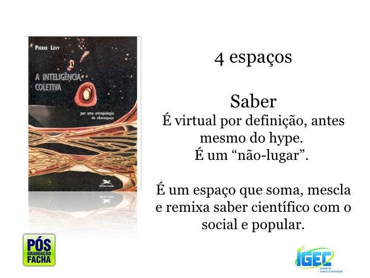 """4 espaços Saber É virtual por definição, antes mesmo do hype.  É um """"não-lugar"""".  É um espaço que soma, mescla e remixa sa..."""