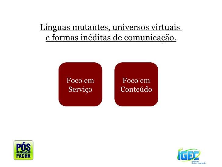 Línguas mutantes, universos virtuais  e formas inéditas de comunicação. Foco em Serviço Foco em Conteúdo