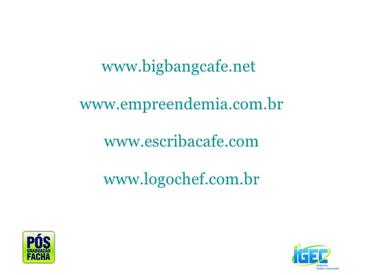 www.empreendemia.com.br www.logochef.com.br www.bigbangcafe.net www.escribacafe.com